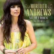 Meredith Andrews Releases First Single 'Not For A Moment' From Forthcoming Album 'Worth It All'