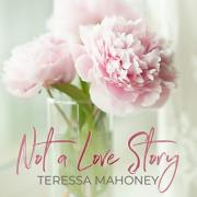 Indie Artist Teressa Mahoney Drops New Single 'Not a Love Story'