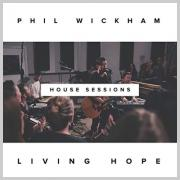 Phil Wickham - Living Hope (The House Sessions)