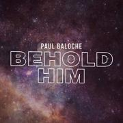 Paul Baloche - Behold Him