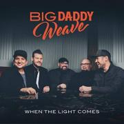 Big Daddy Weave Drops Highly Anticipated Album 'When The Light Comes'