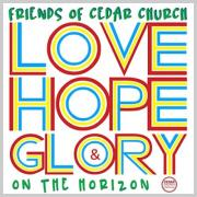 Friends of Cedar Church Release 'Love, Hope & Glory On The Horizon' Album