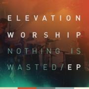 Elevation Worship Release Taster EP 'Nothing Is Wasted' Ahead Of Full Length Album
