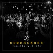 Michael W Smith Releases Live Worship Album 'Surrounded'
