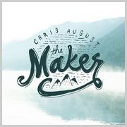 Chris August - The Maker