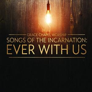 Songs Of The Incarnation: Ever With Us