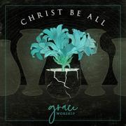 Grace Worship Releasing Debut EP 'Christ Be All'