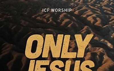 Video: ICF Worship - Only Jesus