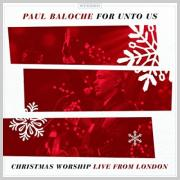 Blog: Christmas album of the day No.4: Paul Baloche - For Unto Us: Christmas Worship Live From London
