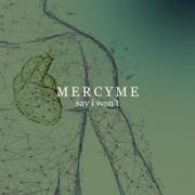 Mercy Me Debuts Brand New Single 'Say I Won't'