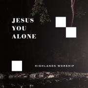 Highlands Worship Releases 'Jesus You Alone'