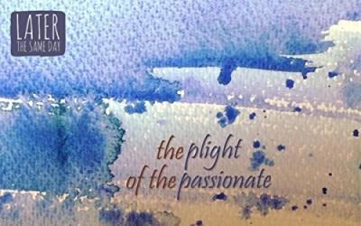 Later The Same Day - The Plight Of The Passionate