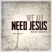 Band Reeves Release New Album 'We All Need Jesus'