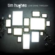 Tim Hughes' New Album 'Love Shine Through' Gets US Release