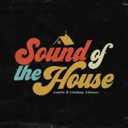 Austin & Lindsey Adamec - Sound of the House