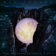 Ben Thomas Announces 'The Wilderness Voice' EP Inspired By Advent