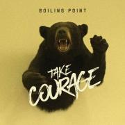Boiling Point - Take Courage