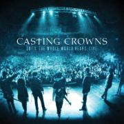 Casting Crowns Release Live DVD/CD 'Until The Whole World Hears Live'