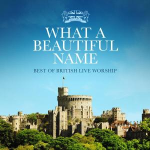 What A Beautiful Name - Best Of British Live Worship
