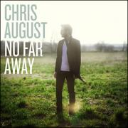 Chris August To Release Debut Album 'No Far Away'