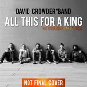 First Greatest Hits Album For David Crowder Band 'All This For A King: The Essential Collection'