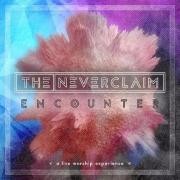 The Neverclaim Confirm 'Encounter: A Live Worship Experience'