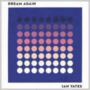 Ian Yates To Release 'Dream Again' Single From Forthcoming Album 'Awaken To Love'