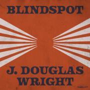 J. Douglas Wright Releasing 'Blindspot' Single