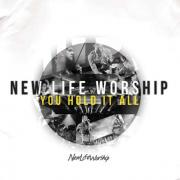 New Life Worship - You Hold It All