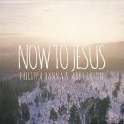 Philippa Hanna Releasing Worship Single 'Now To Jesus' Featuring Abby Eaton