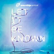 Featured Album: Worship Central - Let It Be Known