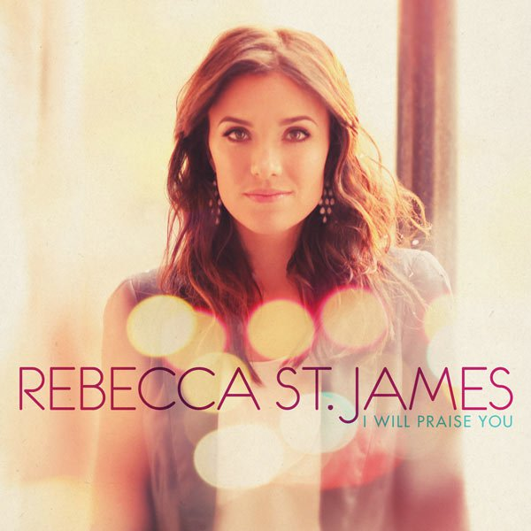 Rebecca St James - I Will Praise You