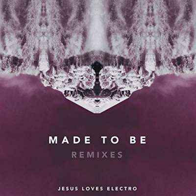 Jesus Loves Electro - Made To Be: Remixes