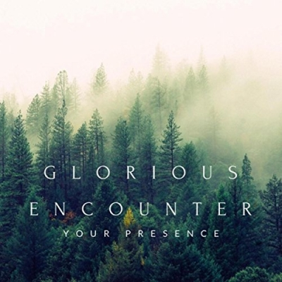 Glorious Encounter - Your Presence
