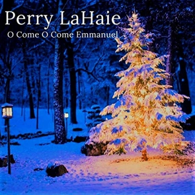 Perry LaHaie - O Come O Come Emmanuel (How Long)