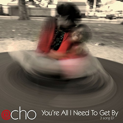 Echo - You're All I Need To Get By