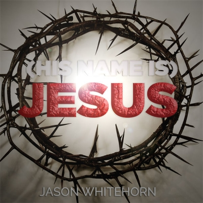 Jason Whitehorn - (His Name Is) Jesus