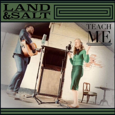 Land and Salt - Teach Me