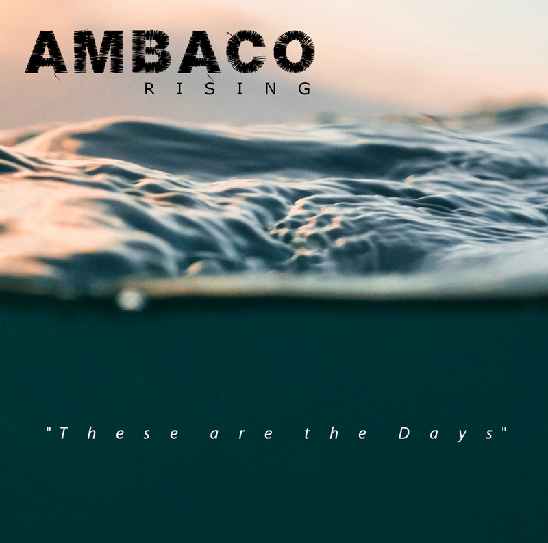 AMBACO RISING - These are the Days