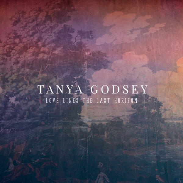 Tanya Godsey - Love Lines the Last Horizon