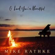 Mike Rathke Releases 'O Lord You're Beautiful'