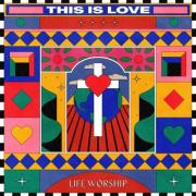 LIFE Worship - This Is Love