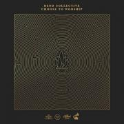 Rend Collective Release New Album 'Choose To Worship'
