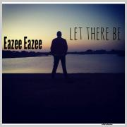 Eazee Eazee Releases 'Let There Be'
