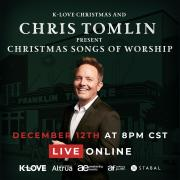 K-LOVE Christmas and Chris Tomlin Present 'Christmas Songs of Worship' Live Online Concert