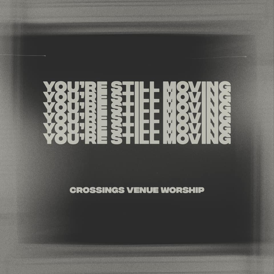 Crossings Venue Worship - You're Still Moving