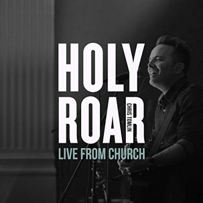 Chris Tomlin - Holy Roar Live: Live From Church