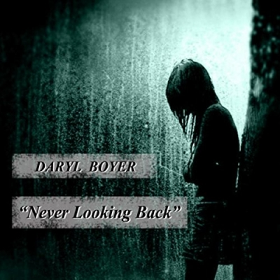 Daryl Boyer - Never Looking Back (Single)