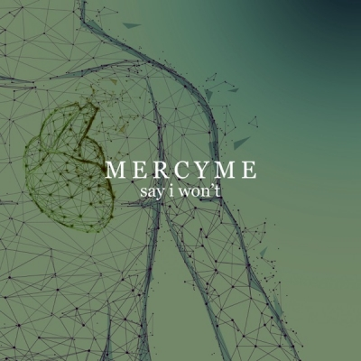 Mercy Me - Say I Won't