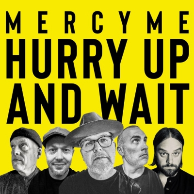Mercy Me - Hurry Up and Wait